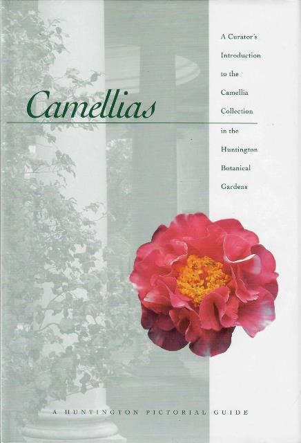 Camellias: a curator's introduction to the camellia collection in the Huntington Botanical Gardens